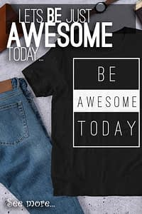 Be Awesome Today Shirt